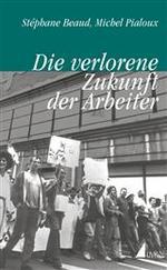Titelbild Beaud Pialoux verlorene Zukunft der Arbeiter Cover